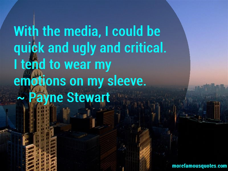 Payne Stewart Quotes: With the media i could be quick and ugly