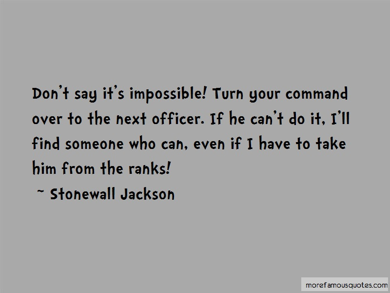 Stonewall Jackson Quotes: Dont say its impossible turn your