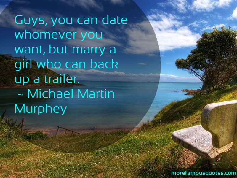 Michael Martin Murphey Quotes: Guys You Can Date Whomever You Want But