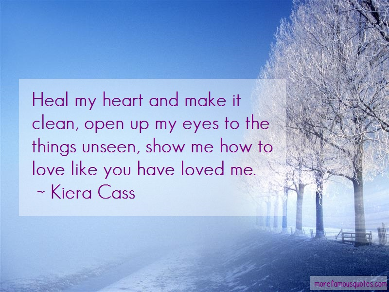 Kiera Cass Quotes: Heal My Heart And Make It Clean Open Up