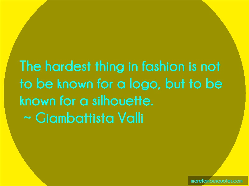 Giambattista Valli Quotes: The Hardest Thing In Fashion Is Not To