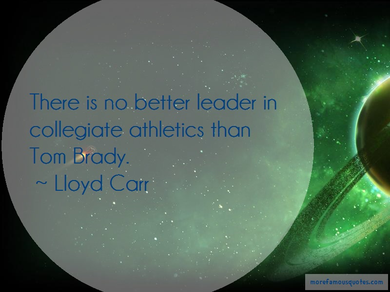 Lloyd Carr Quotes: There Is No Better Leader In Collegiate
