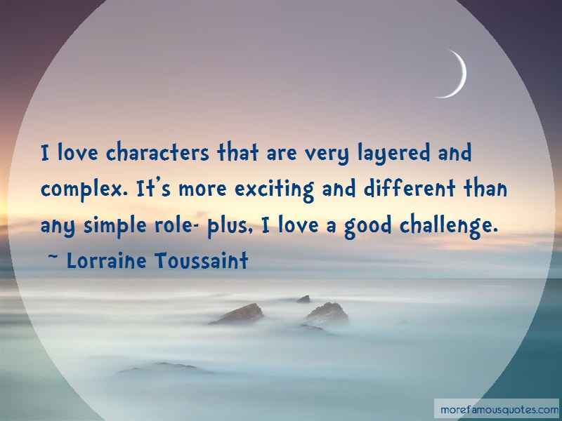Lorraine Toussaint Quotes: I love characters that are very layered