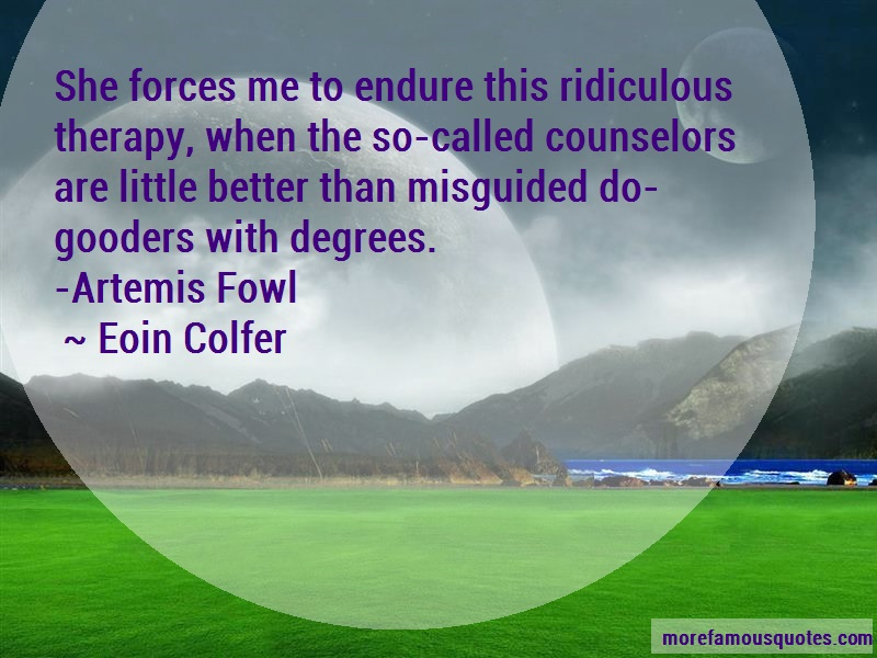 Eoin Colfer Quotes: She Forces Me To Endure This Ridiculous