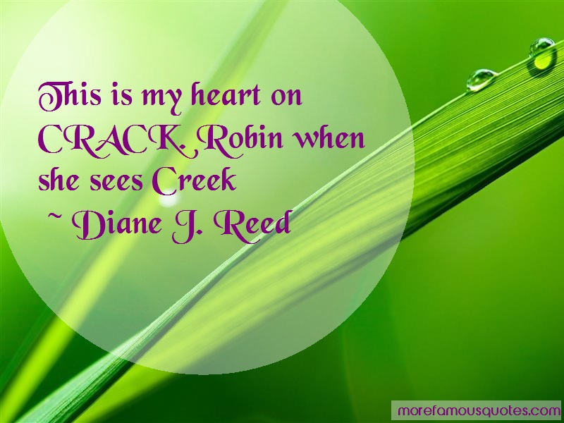 Diane J. Reed Quotes: This is my heart on crack robin when she