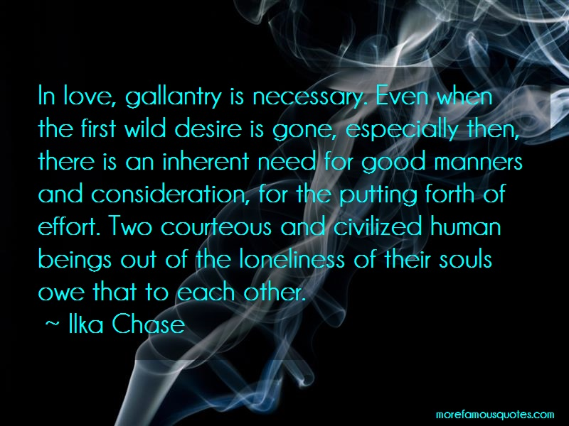 Ilka Chase Quotes: In love gallantry is necessary even when