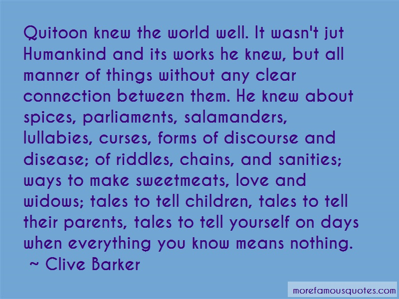 Clive Barker Quotes: Quitoon knew the world well it wasnt jut