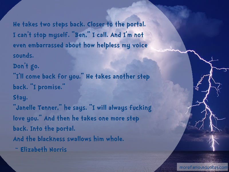 Elizabeth Norris Quotes: He Takes Two Steps Back Closer To The