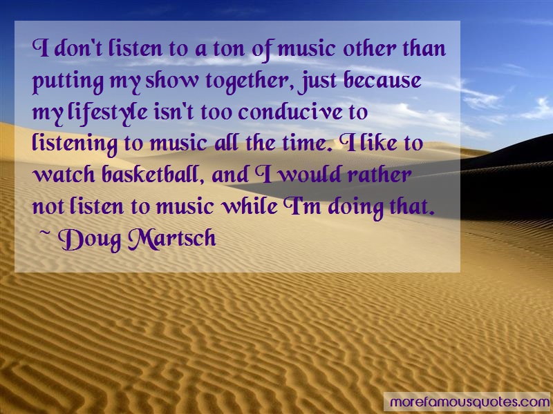 Doug Martsch Quotes: I Dont Listen To A Ton Of Music Other