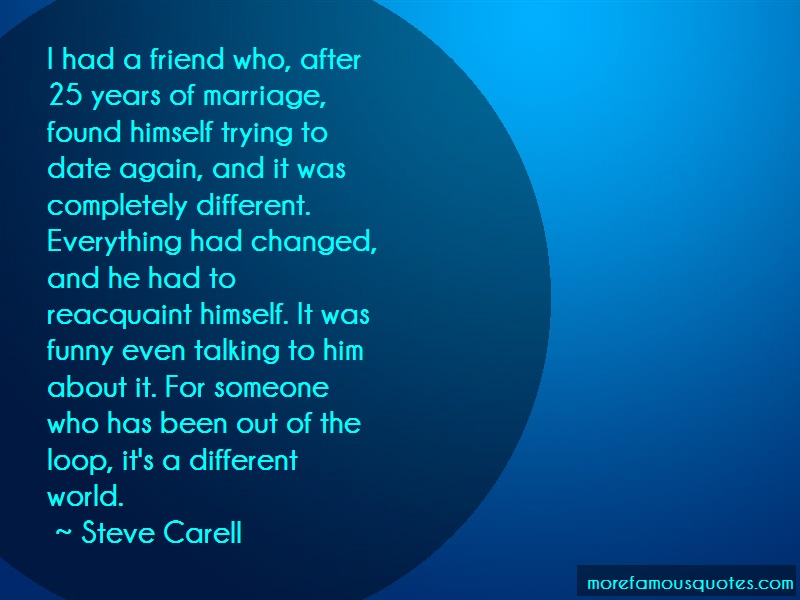 Steve Carell Quotes: I had a friend who after 25 years of