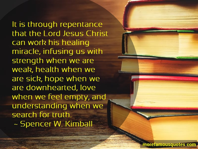 Spencer W. Kimball Quotes: It is through repentance that the lord