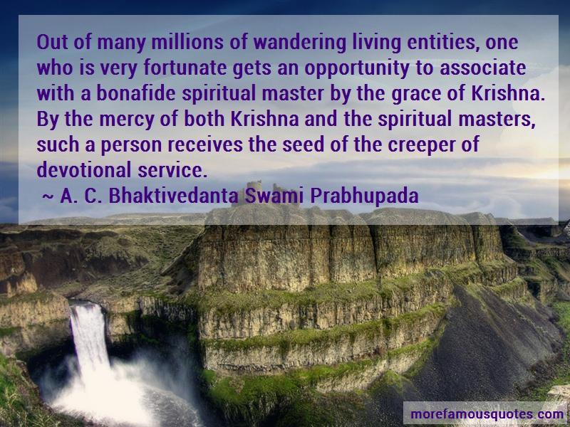 A. C. Bhaktivedanta Swami Prabhupada Quotes: Out Of Many Millions Of Wandering Living