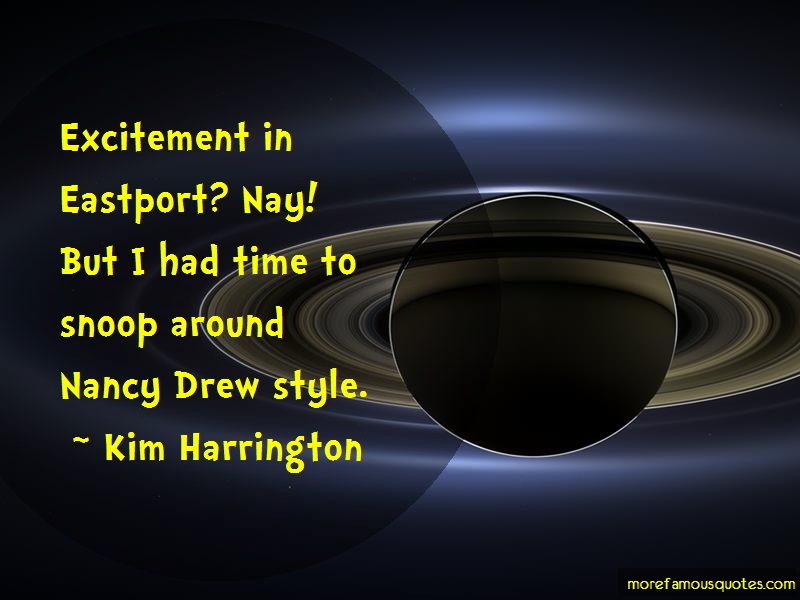 Kim Harrington Quotes: Excitement in eastport nay but i had