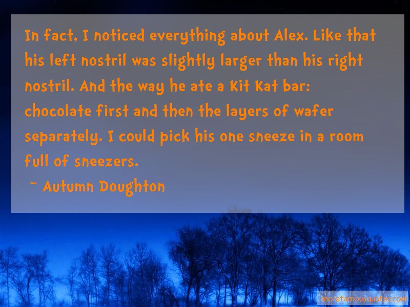Autumn Doughton Quotes: In Fact I Noticed Everything About Alex