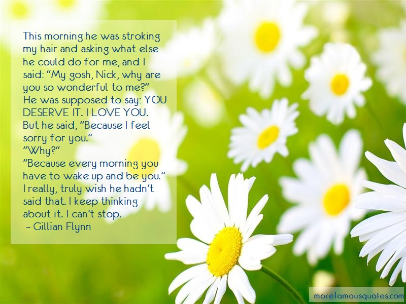 Gillian Flynn Quotes: This morning he was stroking my hair and