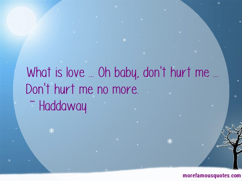 Haddaway Quotes: What Is Love Oh Baby Dont Hurt Me Dont