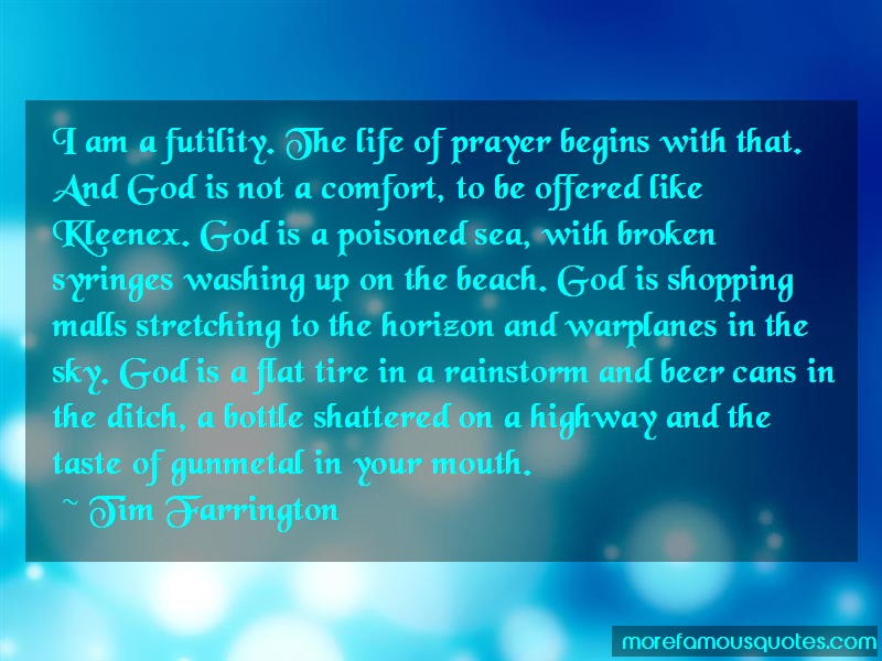 Tim Farrington Quotes: I am a futility the life of prayer
