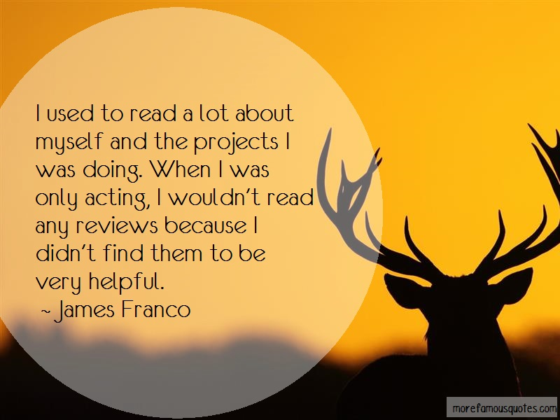 James Franco Quotes: I used to read a lot about myself and