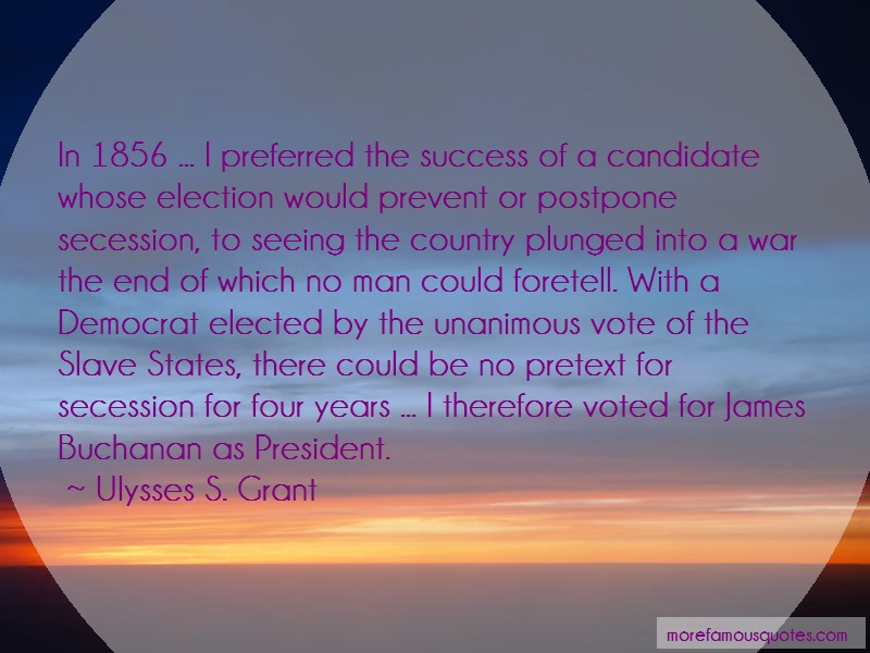 Ulysses S. Grant Quotes: In 1856 I Preferred The Success Of A