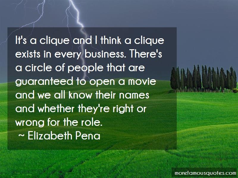 Elizabeth Pena Quotes: Its a clique and i think a clique exists
