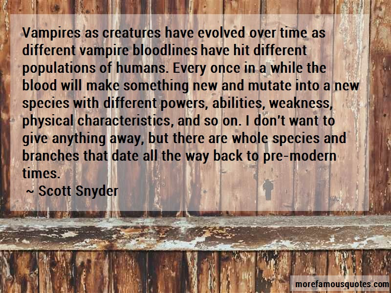 Scott Snyder Quotes: Vampires As Creatures Have Evolved Over