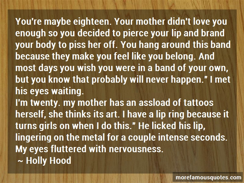 Holly Hood Quotes: Youre maybe eighteen your mother didnt