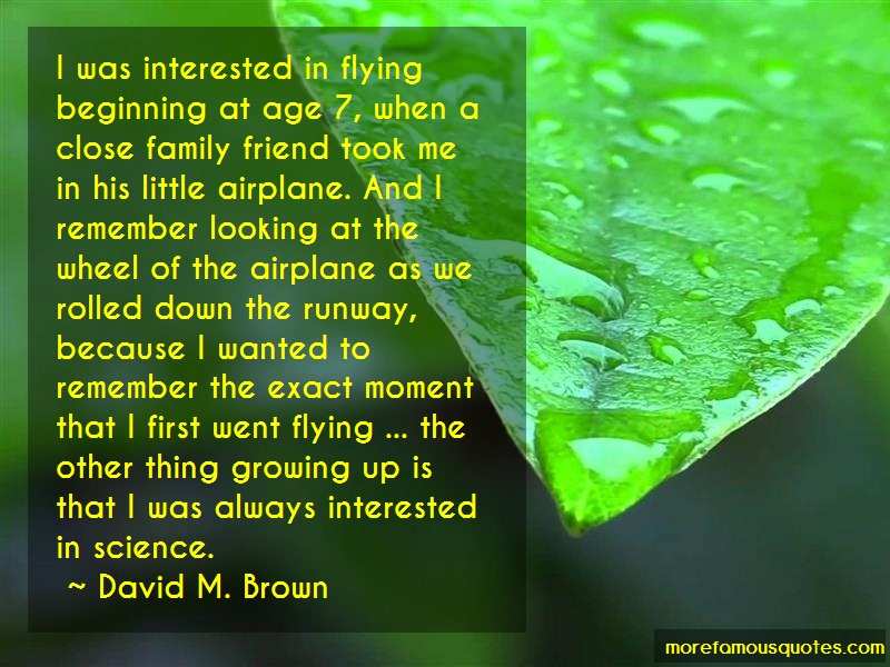 David M. Brown Quotes: I Was Interested In Flying Beginning At