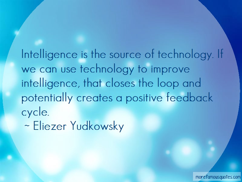 Eliezer Yudkowsky Quotes: Intelligence is the source of technology