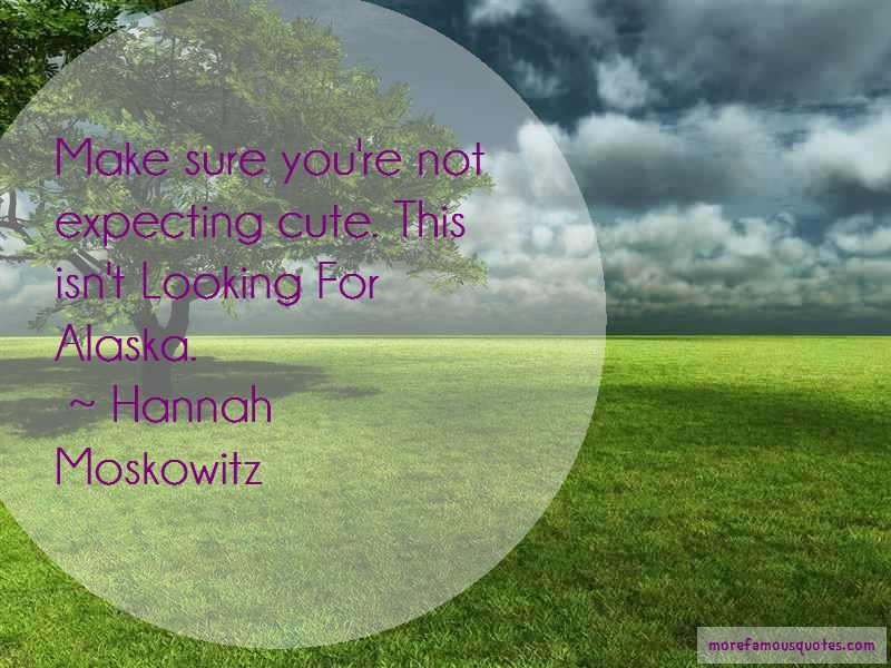 Hannah Moskowitz Quotes: Make sure youre not expecting cute this