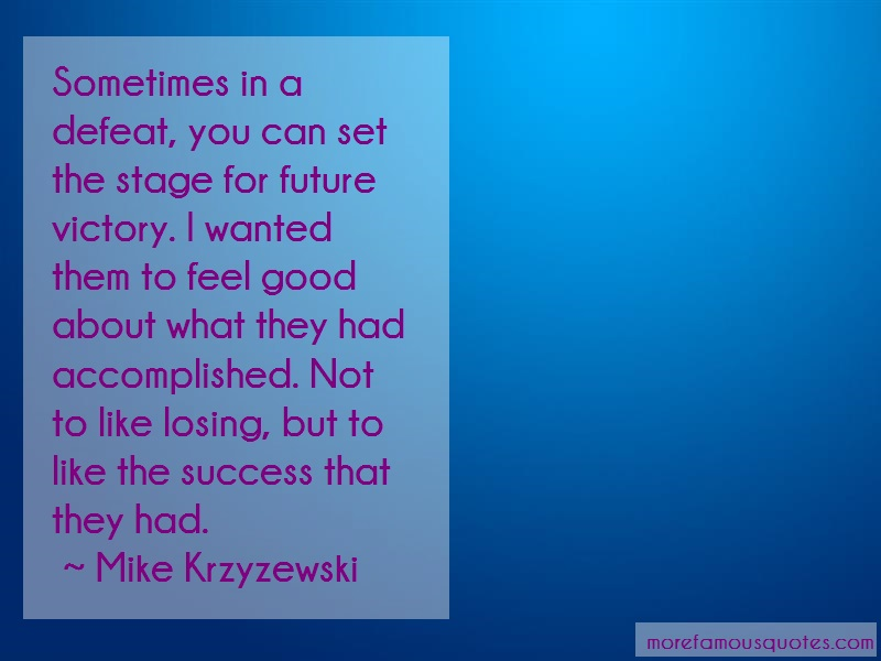 Mike Krzyzewski Quotes: Sometimes in a defeat you can set the
