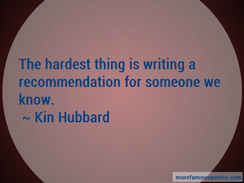 Kin Hubbard Quotes: The Hardest Thing Is Writing A