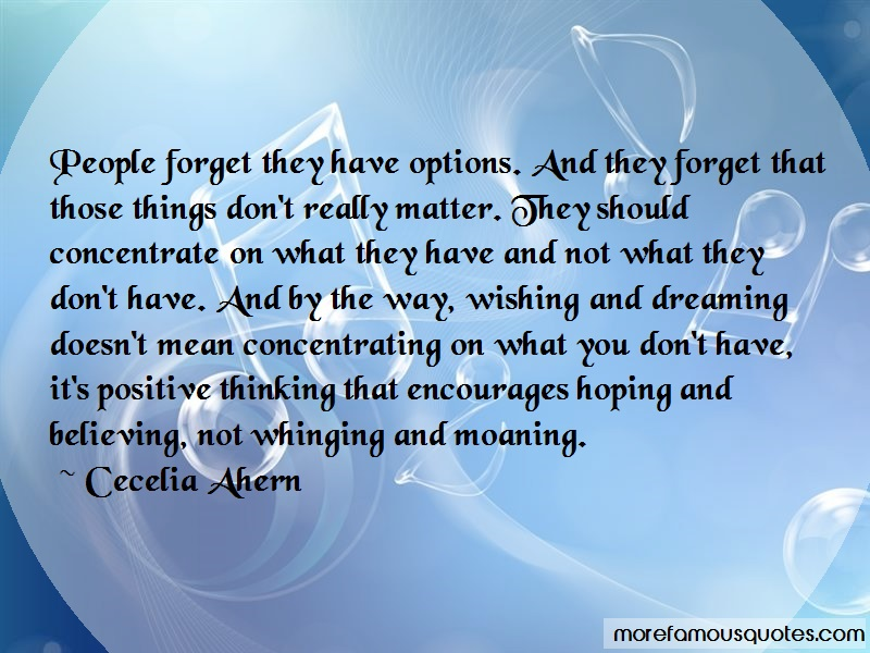 Cecelia Ahern Quotes: People forget they have options and they