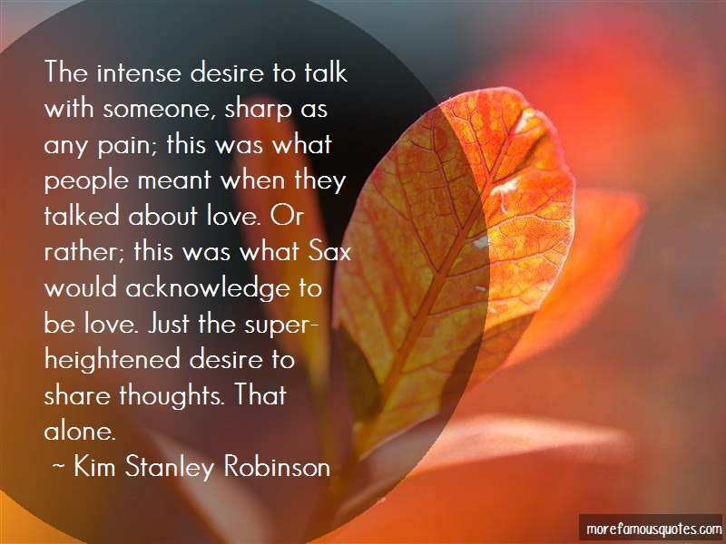 Kim Stanley Robinson Quotes: The Intense Desire To Talk With Someone