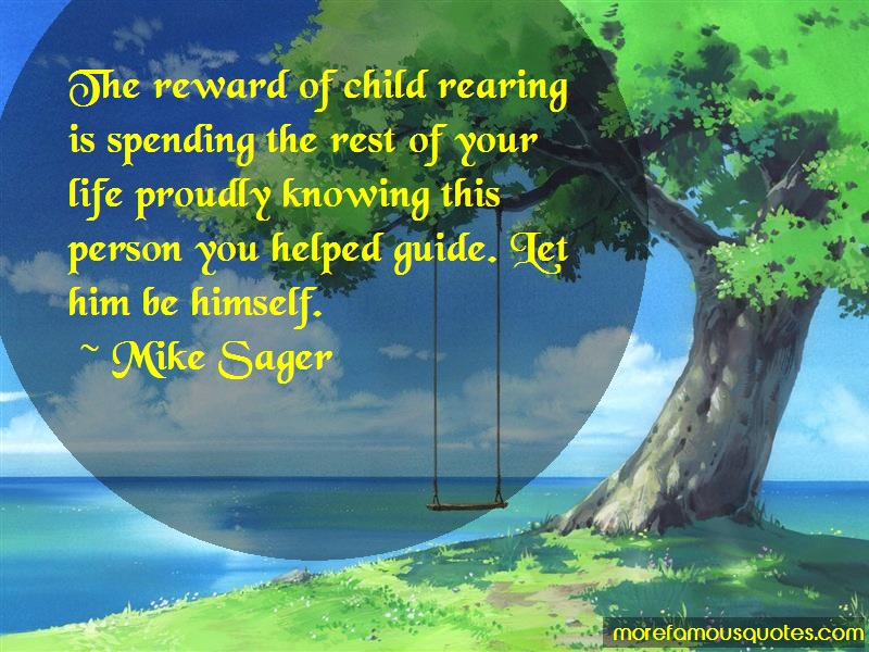 Mike Sager Quotes: The Reward Of Child Rearing Is Spending