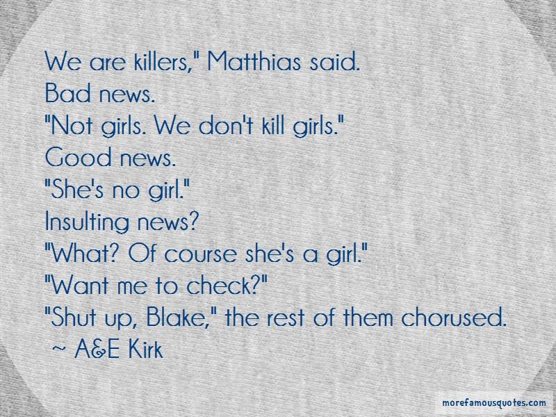 A&E Kirk Quotes: We are killers matthias said bad news