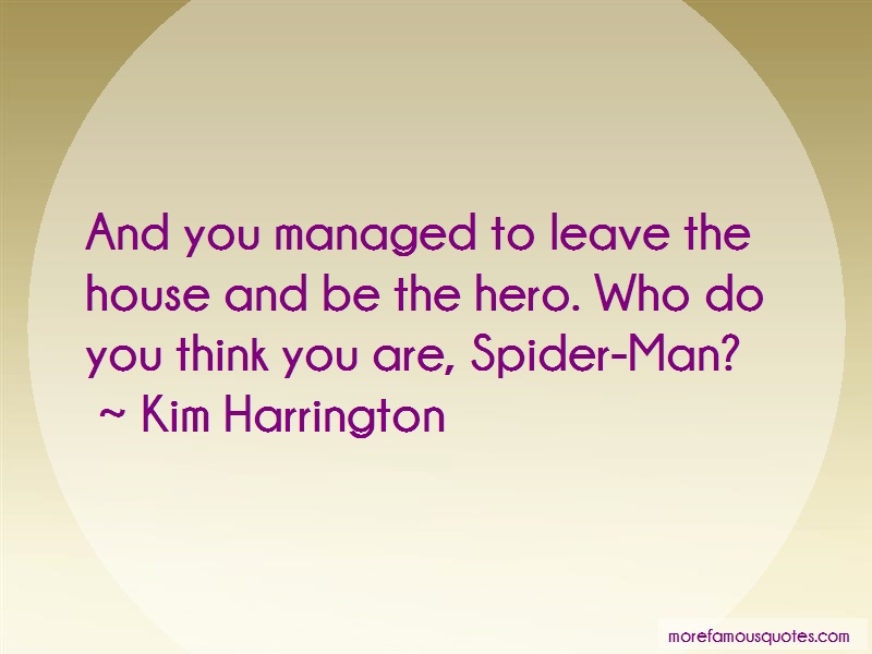 Kim Harrington Quotes: And you managed to leave the house and