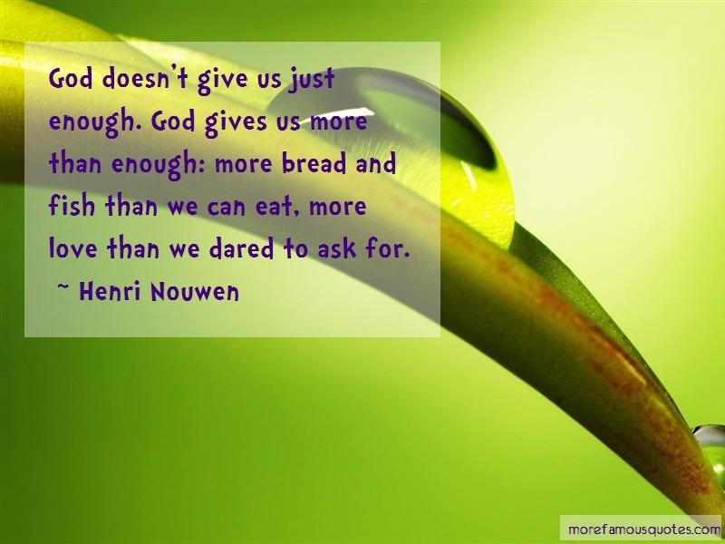 Henri Nouwen Quotes: God doesnt give us just enough god gives