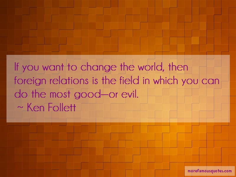 Ken Follett Quotes: If you want to change the world then