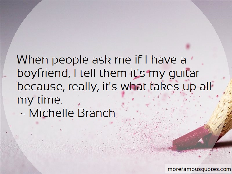 Michelle Branch Quotes: When people ask me if i have a boyfriend