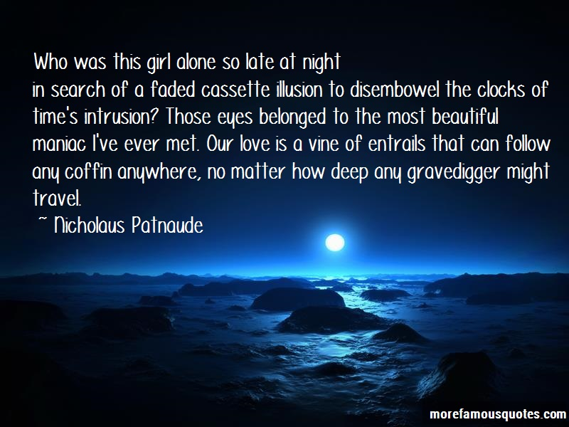 Nicholaus Patnaude Quotes: Who was this girl alone so late at