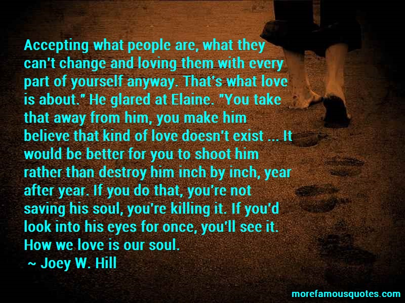 Joey W. Hill Quotes: Accepting What People Are What They Cant