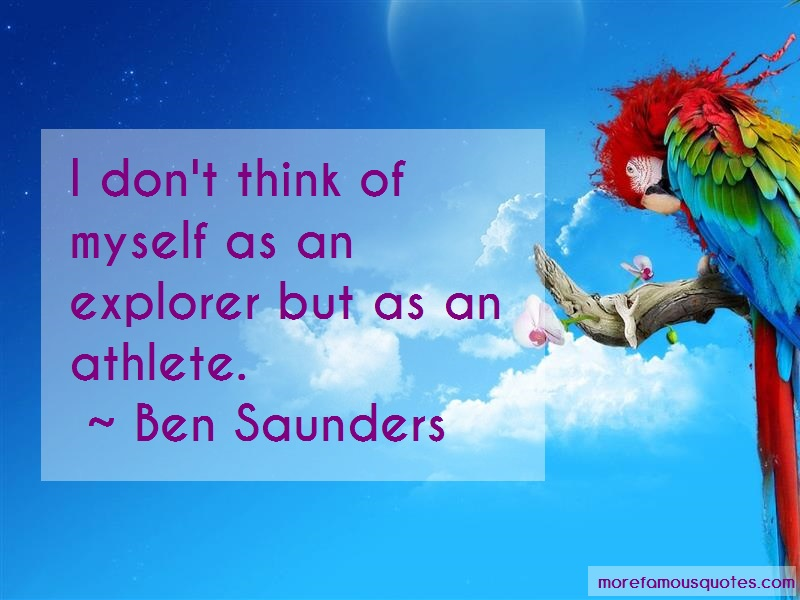 Ben Saunders Quotes: I Dont Think Of Myself As An Explorer