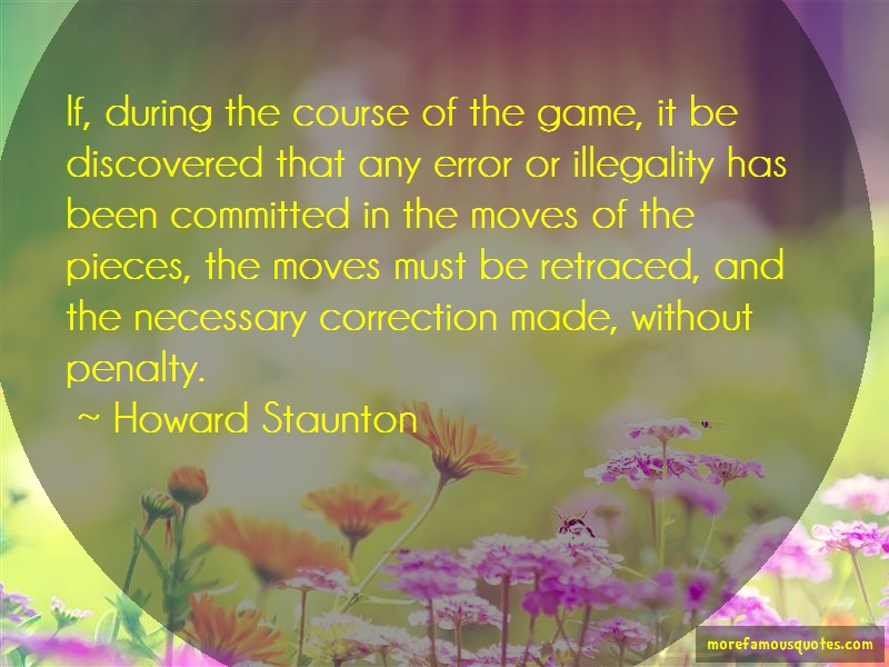Howard Staunton Quotes: If During The Course Of The Game It Be