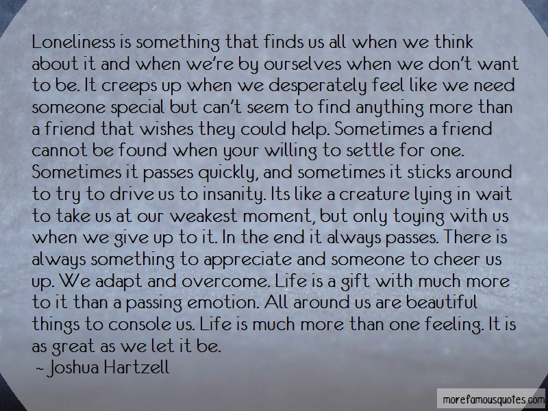 Joshua Hartzell Quotes: Loneliness Is Something That Finds Us
