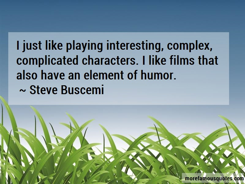 Steve Buscemi Quotes: I just like playing interesting complex
