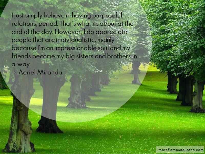 Aeriel Miranda Quotes: I Just Simply Believe In Having