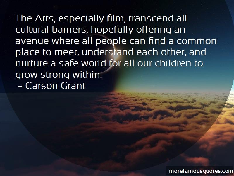 Carson Grant Quotes: The arts especially film transcend all