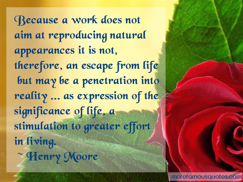 Henry Moore Quotes: Because a work does not aim at
