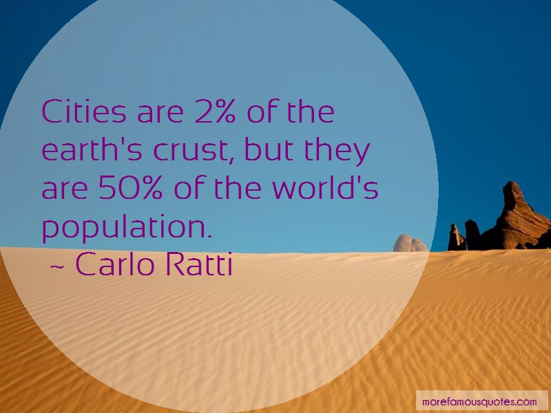 Carlo Ratti Quotes: Cities Are 2 Of The Earths Crust But