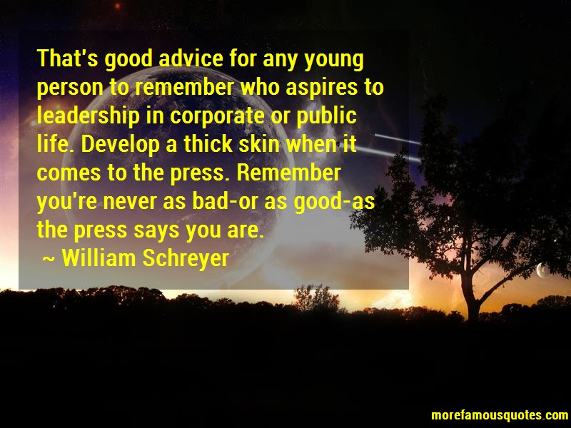 William Schreyer Quotes: Thats good advice for any young person